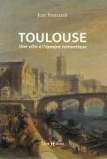 Toulouse, une ville à l'époque romantique