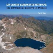 Les grands barrages de montagne : une autre façon de découvrir les Pyrénées