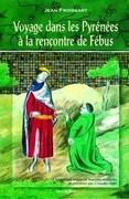 Voyage dans les Pyrénées à la rencontre de Fébus : chroniques (livre III)