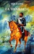 La Henriade (suivie de) Essai sur les guerres civiles de France (et) De la Mort de HenriIV